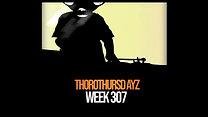 ThoroThursdayz - Week 307