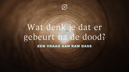 Ram Dass - Wat denk je dat er gebeurt na de dood?