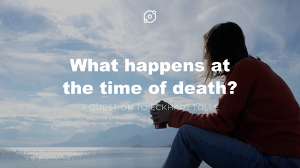 Eckhart Tolle - What happens at the time of death?
