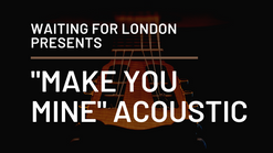 Make You Mine - Acoustic