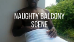 Naughty Balcony Scene