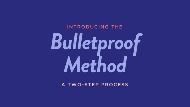 The Bullet Proof Method