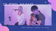 Gurislamar Special Dimension 5 ~acoustic live streaming~12.16.2020 FULL VIDEO