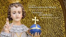 Domingo das Bênçãos | Santuário e Convento do Menino Jesus de Praga