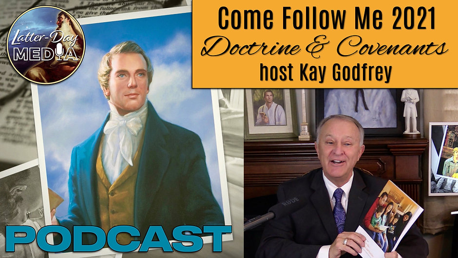 Come Follow Me 2021 - Doctrine & Covenants - Kay Godfrey