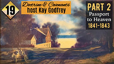 """19 Come Follow Me 2021 - Doctrine & Covenants - Part 2 of """"The Passport to Heaven"""" 1841-1843"""