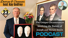 23 Come Follow Me 2021 - Kay Godfrey The Unique Circumstances Burial Joseph-Hyrum -