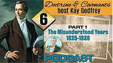 "06 Come Follow Me 2021 (D&C 10-12) Kay Godfrey - The Misunderstood Years 1825-1828"""