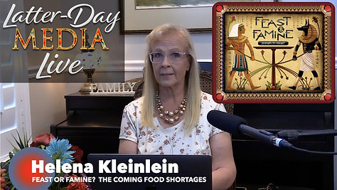 Latter-Day Media Live - Helena Kleinlein - Feast or Famine? The Coming Food Shortages (Lakeview