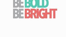 Be Bold, Bright, Wild & Free