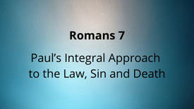 Paul's Integral Approach to the Law, Sin and Death