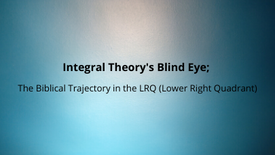 Integral Theory's Blind Eye; The Biblical Trajectory in the LRQ