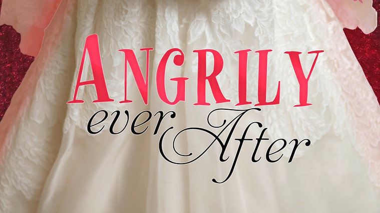 Angrily Ever After ( PRIVATE EVENT )