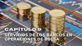 CAPÍTULO 9: SERVICIOS DE LOS BANCOS EN OPERACIONES DE BOLSA