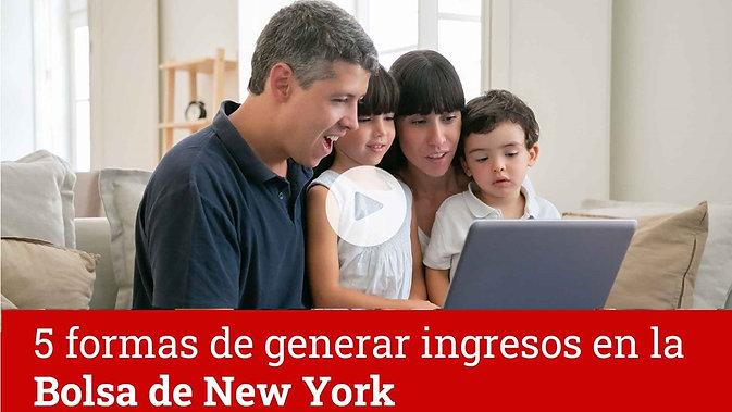 Cinco Formas de generar ingresos en la BOLSA DE NEW YORK