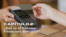 CAPÍTULO 2: ¿Qué es el Sistema Financiero Bancario?