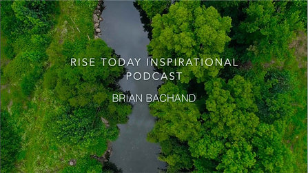 RISE TODAY INSPIRATIONAL PODCAST   EPISODE 12   GET TO KNOW BRIAN BACHAND