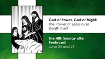 Fifth Sunday after Pentecost - June 27, 2021