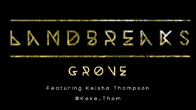 GROVE - Landbreaks - feat. Keisha Thompson