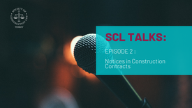 SCL Talks Episode 2: Notices in Construction Contracts