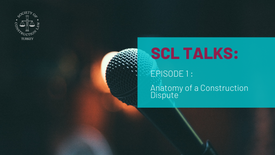 SCL Talks Episode 1: Anatomy of a Construction Dispute