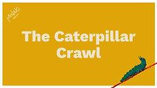 The Caterpillar Crawl