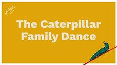 The Caterpillar Family Dance