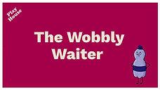The Wobbly Waiter