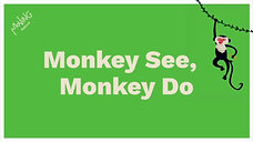 Monkey See. Monkey Do