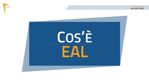 EAL - Virtual Day - 021-2022 - Cos'è EAL
