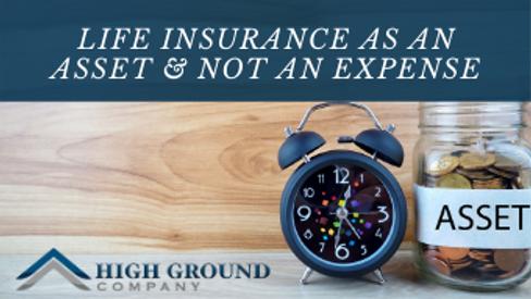 Life Insurance Explained (Part 2) An Asset & Not An Expense