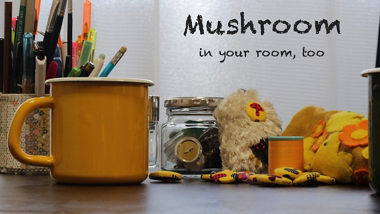 Mushroom in your room, too