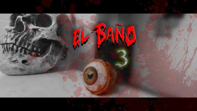 """El Baño 3  """"Horror Series"""""""