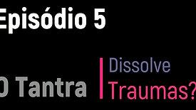 Ep.5 - Delerium Duvidas - O Tantra dissolve traumas?