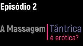 Ep.2 - Delerium Duvidas - A massagem tântrica é erótica?