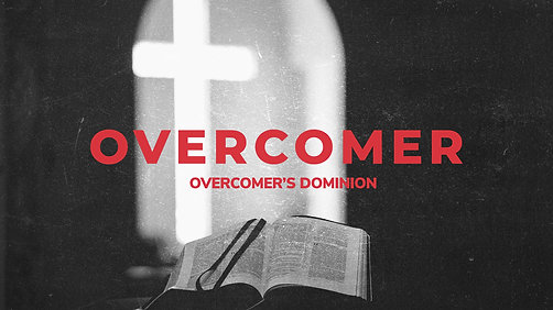 Sunday May 16, 2021 The Overcomer's Dominion (Greg Fraser)