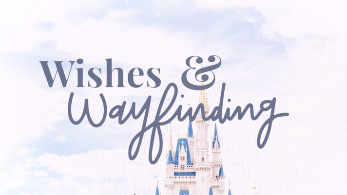 Why Wishes & Wayfinding?