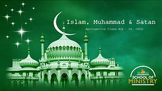 Apologetics #13: Islam, Muhammad & Satan
