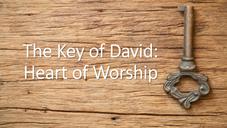 Church History & Function #12 : The Key of David, Heart of Worship