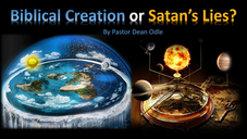 Biblical Creation or Satan's Lies? by Pastor Dean Odle