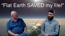 Flat Earth Saved My Life