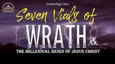 Eschatology #11 (Part 2): Seven Vials of Wrath & the Millennial Reign of Jesus Christ