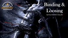 Spiritual Warfare #5: Binding and Loosing