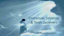 Emmanuel, Salvation & Torah Deceivers