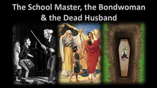 The Schoolmaster, The Bondwoman, & The Dead Husband