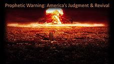 Prophetic Warning: America's Judgment & Revival