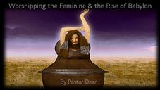 Worshipping the Feminine & the Rise of Babylon