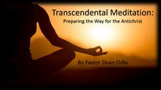Transcendental Meditation: Preparing the Way for the Antichrist