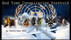 End Time Conspiracies Foretold by Pastor Dean Odle