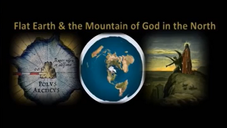 Flat Earth & the Mountain of God in the North